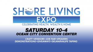 Shore Living Expo – This Saturday October 5, 2019 at the Ocean City Convention Center