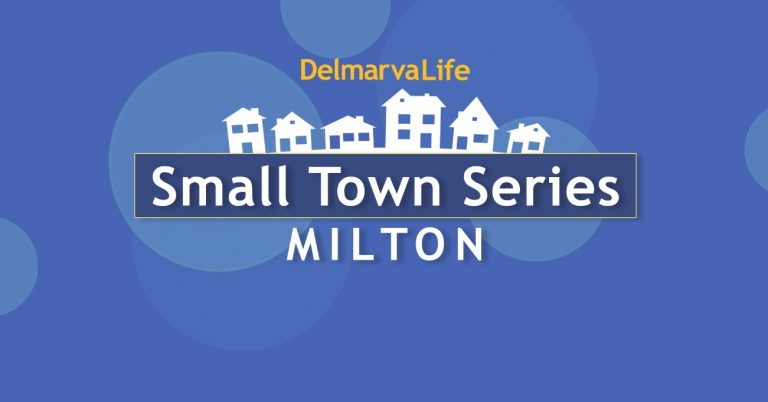 DelmarvaLife Small Town Series – The Town Of Milton – A Small Town With A Global Impact
