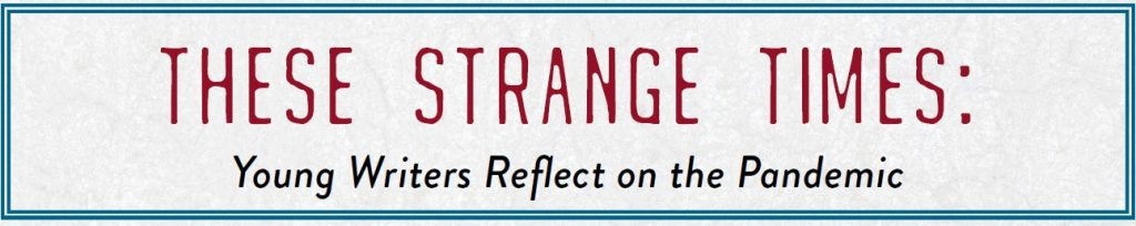 These Strange Times – A Call For Young Writers to Reflect on the Pandemic